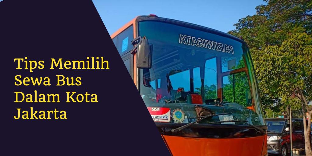 Tips Memilih Sewa Bus Dalam Kota Jakarta